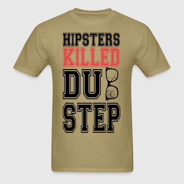 Hipsters Killed Dubstep - Men's T-Shirt