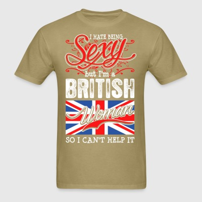 I Hate Being Sexy But Im A British Woman - Men's T-Shirt