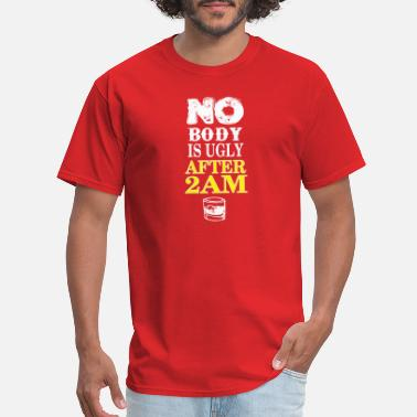 2am No Body Is Ugly After 2am - Men's T-Shirt