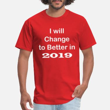 Happy New Year 2019 Changes to better - Men's T-Shirt