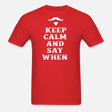 4c4f55a31e9 Keep Calm And Say When - Tombstone Men s Premium T-Shirt