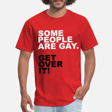 Some People Are Gay Get Over It Some People Are Gay. Get Over It! - Men's T-Shirt