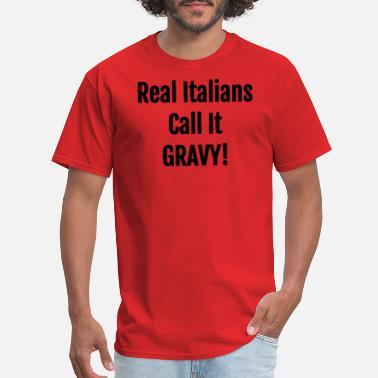 31452bd191 Real Italians Call It Gravy - Funny Italian Saying - Men's T. Men's T- Shirt
