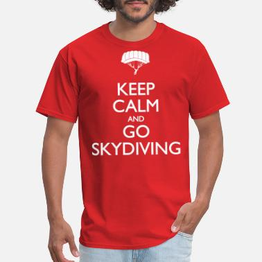 Go Skydive Keep Calm And Go Skydiving - Men's T-Shirt