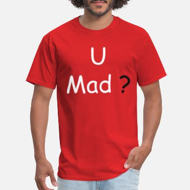 U Mad U Mad? - Men's T-Shirt