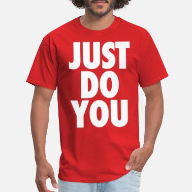 Just Do You Just Do You - Men's T-Shirt