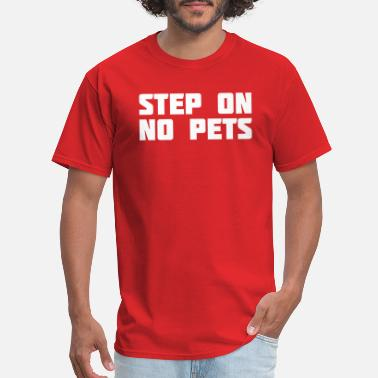 2 Step Step step on no pets 2 - Men's T-Shirt