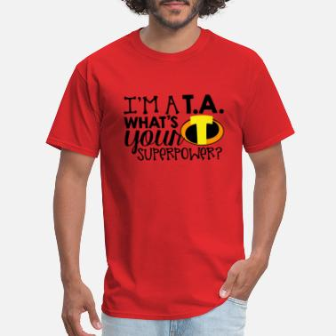 Teaching Assistant I'm a Teacher's Assistant What's Your Superpower - Men's T-Shirt