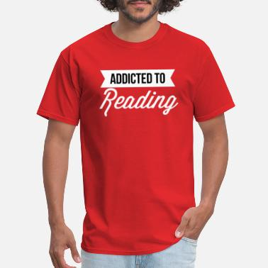 Not Addicted To Reading Addicted to Reading - Men's T-Shirt