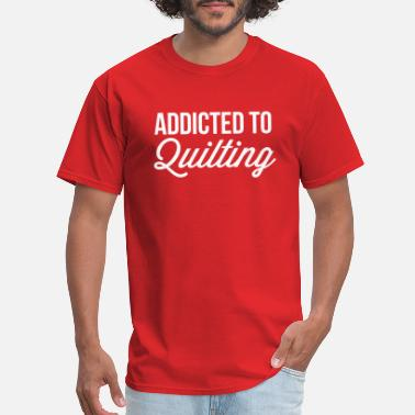 Cool Quilting Addicted to Quilting - Men's T-Shirt