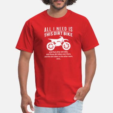 Dirt Bike All I Need Is This DIRT BIKE Tee Shirt - Men's T-Shirt