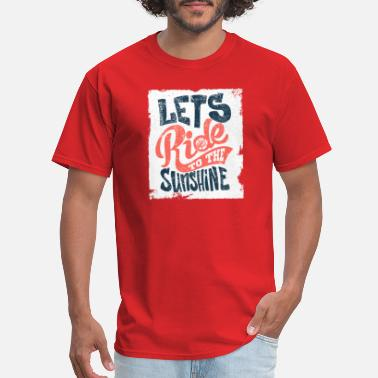 Let The Sunshine In lets-ride-to-the-sunshine - Men's T-Shirt