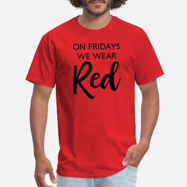 Wear Red On Friday On Fridays We Wear Red - Men's T-Shirt