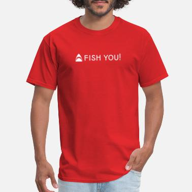 Fishing You Fish you - Men's T-Shirt
