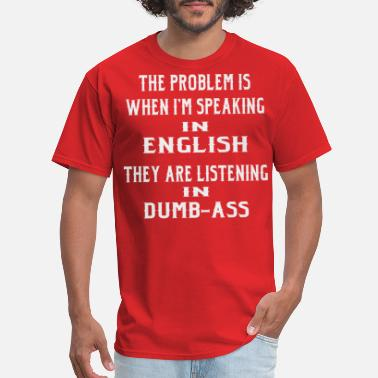 Selfie Problem Is When I Speak In English They Listen In  - Men's T-Shirt