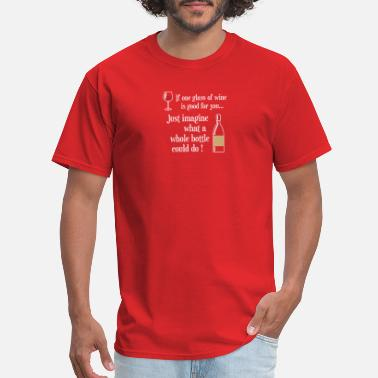 Wine One Glass of wine, Imagine What a Bottle Could Do - Men's T-Shirt