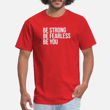 Positivity Be Fearless Be Strong Be You Positive Message - Men's T-Shirt