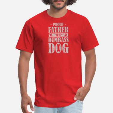 Dumbass Funny Proud Dad of Dumbass Dog Funny Dog Gifts - Men's T-Shirt
