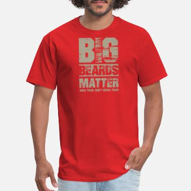 It Dont Matter Gifts for Mens Beards Big Beards Matter Dont - Men's T-Shirt