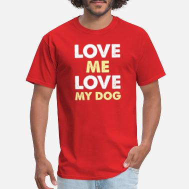 Love Me Love My Dog Love Me Love My Dog - Men's T-Shirt