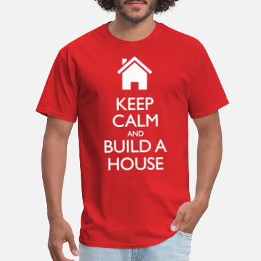 House Building Keep Calm And Build A House - Men's T-Shirt