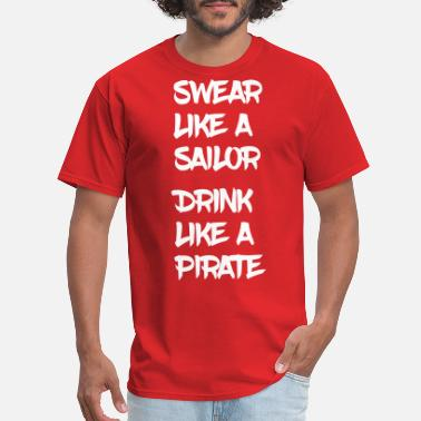 Scurvy Swear Like a Sailor, Drink Like a Pirate - Men's T-Shirt