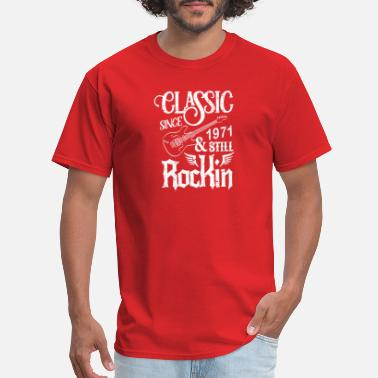 Classic Since 1971 Classic Since 1971 And Still Rockin - Men's T-Shirt