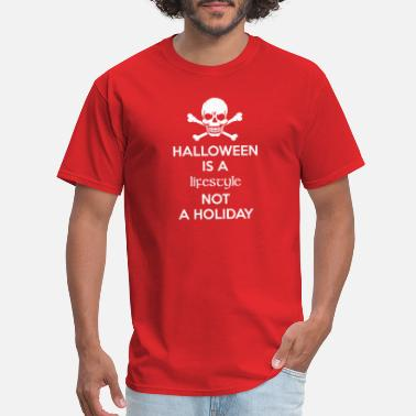 Halloween Is A Lifestyle Not A Holiday Halloween Is A Lifestyle Not A Holiday - Men's T-Shirt
