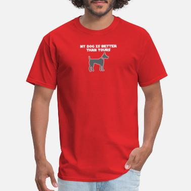 Better Than Your My Dog Is Better Than Yours - Men's T-Shirt