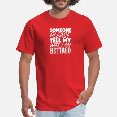 Tell My Wife Someone Please Tell My Wife - Men's T-Shirt