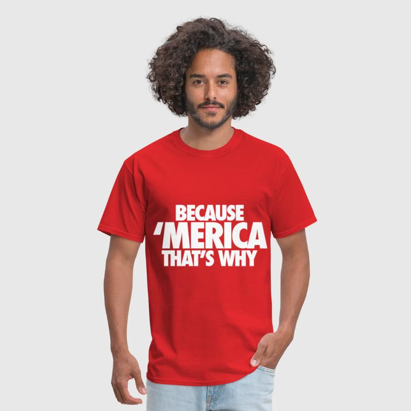 Because Merica That's Why - Men's T-Shirt