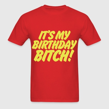 It's My Birthday Bitch - Men's T-Shirt