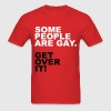 Some People Are Gay. Get Over It! - Men's T-Shirt