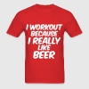 I Workout Because I Really Like Beer - Men's T-Shirt