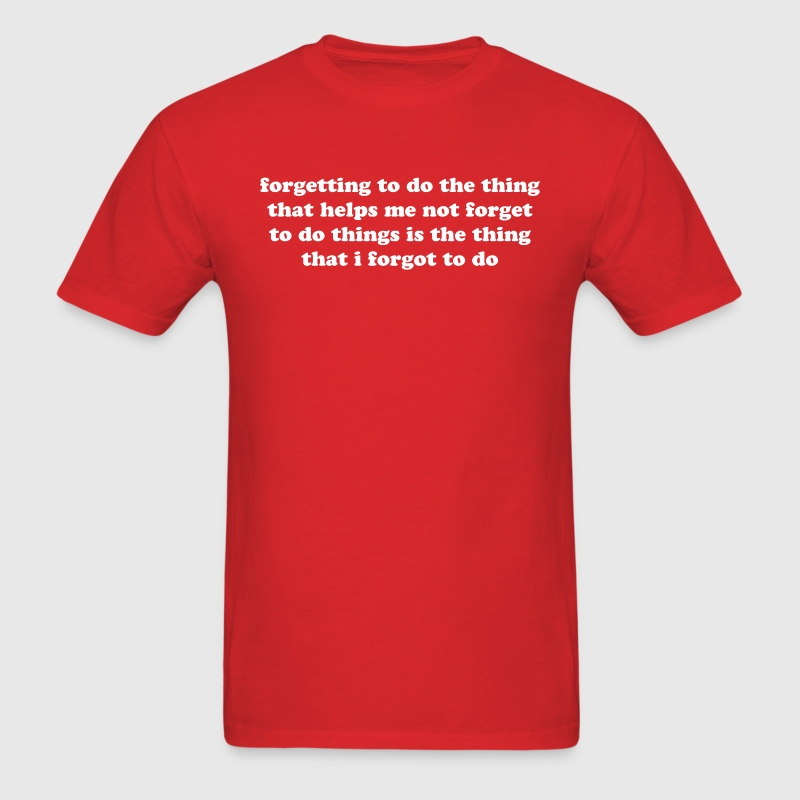 Forgetting not to forget. Funny ADHD quote meme - Men's T-Shirt