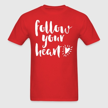 Follow Your Heart Quote - Men's T-Shirt
