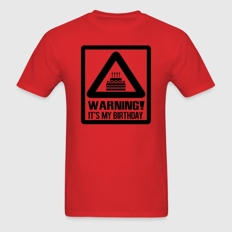 Warning! It's my birthday - Men's T-Shirt