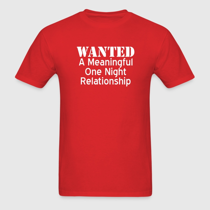Wanted A Meaningful One Night Relationship - Men's T-Shirt