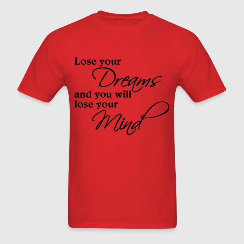 Lose your dreams and you will lose your mind - Men's T-Shirt