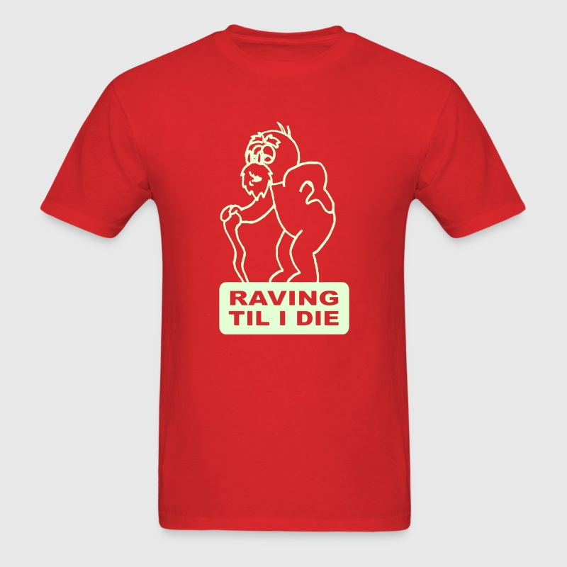 Raving Till I Die - Men's T-Shirt