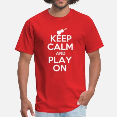Keep Calm And Play Violin Keep Calm Violin - Men's T-Shirt