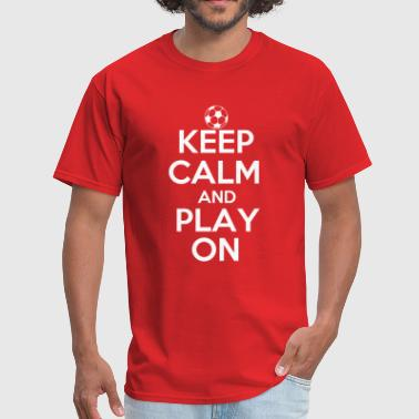 Keep Calm and Play Soccer - Men's T-Shirt