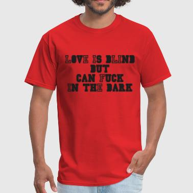 love is blind but can fuck in the dark - Men's T-Shirt