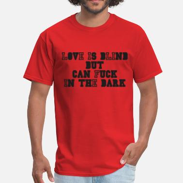Blind Funny love is blind but can fuck in the dark - Men's T-Shirt