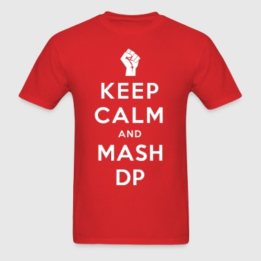 Keep Calm and Mash DP - Men's T-Shirt