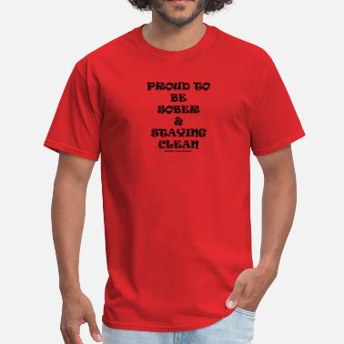 Clean Sober Proud to be sober & staying clean - Men's T-Shirt