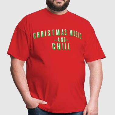 Christmas Music and Chill - Men's T-Shirt