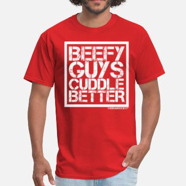 Beefy Beefy Guys Cuddle Better - Men's T-Shirt