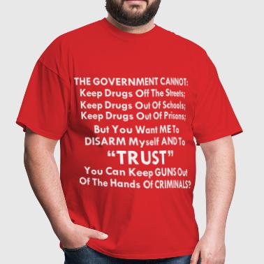 The Government Cannot: Keep Drugs Off Our Streets; - Men's T-Shirt