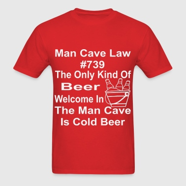 Man Cave Law The Only Kind Of Beer Welcome In The  - Men's T-Shirt
